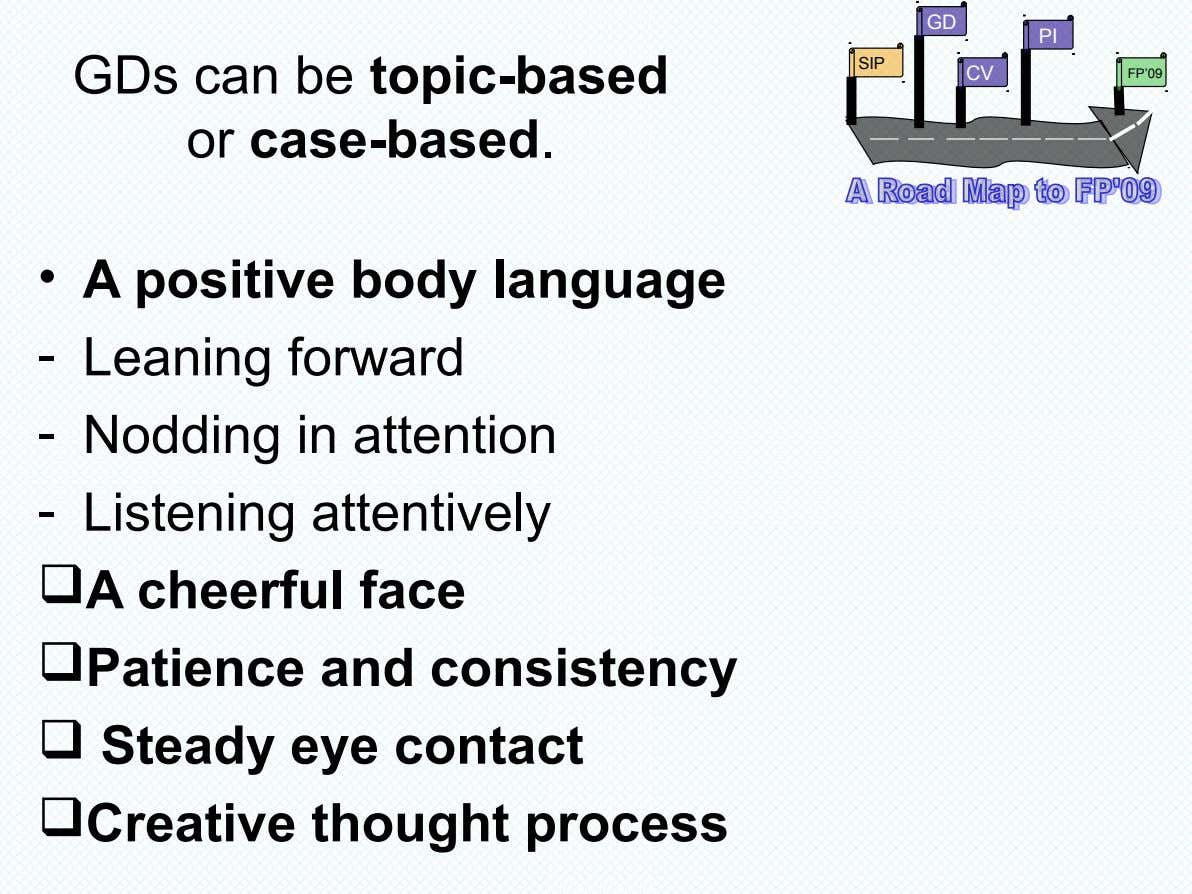 GD PI GDs can be topic-based or case-based. SIP CV FP'09 • A positive body language
