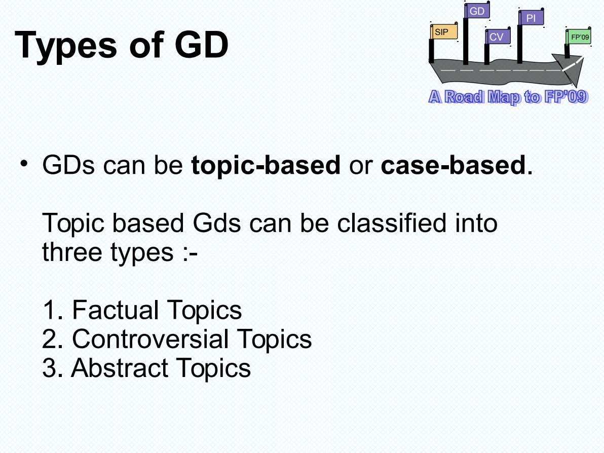 GD PI SIP Types of GD CV FP'09 • GDs can be topic-based or case-based. Topic
