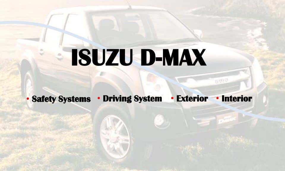 ISUZU D-MAX • Safety Systems • Driving System • Exterior • Interior