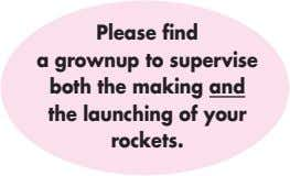 Please find a grownup to supervise both the making and the launching of your rockets.