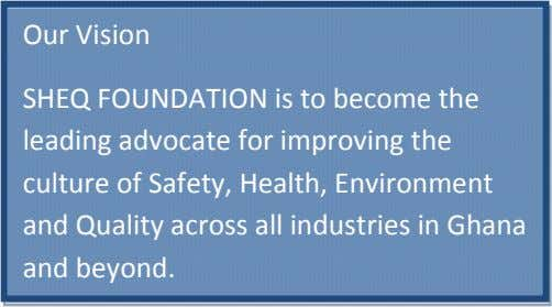 Our Vision SHEQ FOUNDATION is to become the leading advocate for improving the culture of