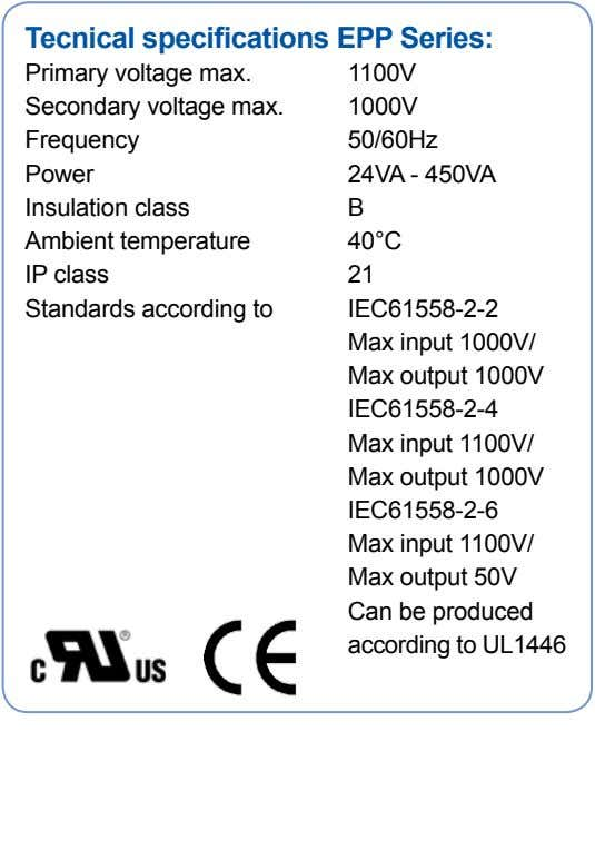 Tecnical specifications EPP Series: Primary voltage max. Secondary voltage max. Frequency Power Insulation class Ambient temperature