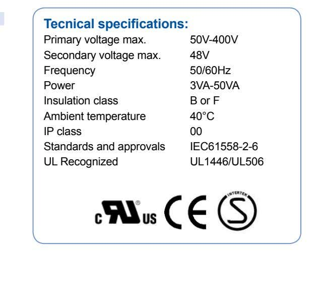 Tecnical specifications: Primary voltage max. Secondary voltage max. Frequency Power Insulation class Ambient temperature IP class