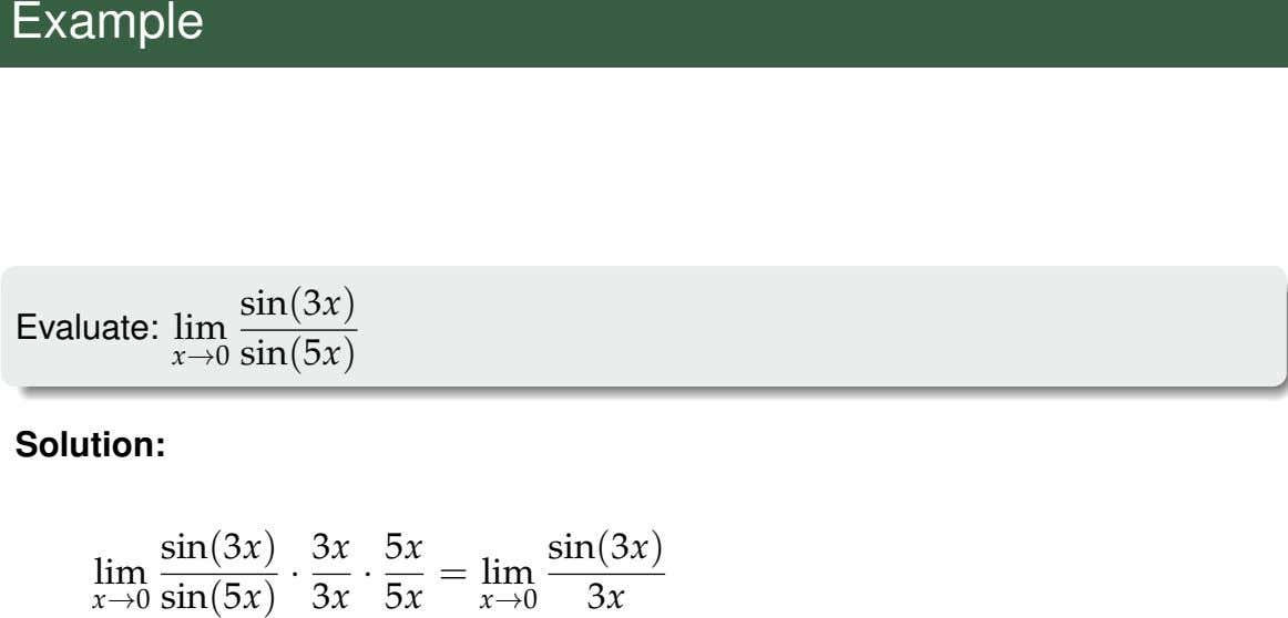 Example sin(3x) Evaluate: lim x→0 sin(5x) Solution: sin(3x) sin(3x) lim 5x = lim x→0 sin(5x)
