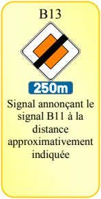 B13 Signal annonçant le signal B11 à la distance approximativement indiquée