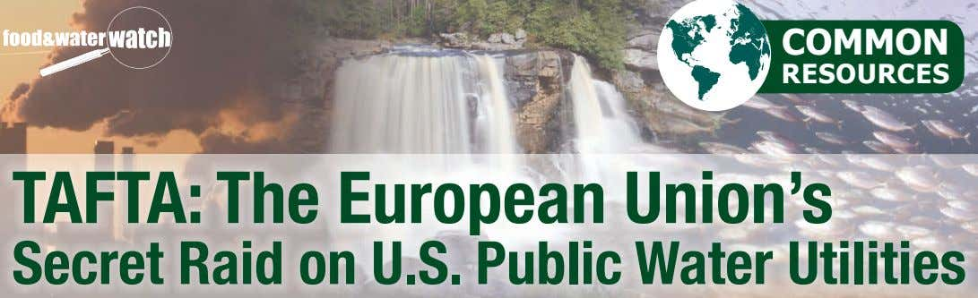COMMON RESOURCES TAFTA: The European Union's Secret Raid on U.S. Public Water Utilities