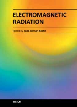 Electromagnetic Radiation Edited by Prof. S. O. Bashir ISBN 978-953-51-0639-5 Hard cover, 288 pages Publisher