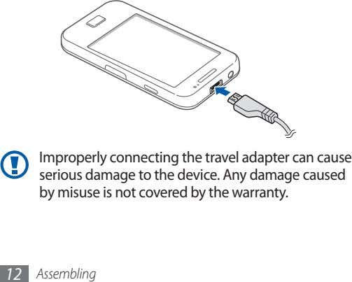 Improperly connecting the travel adapter can cause serious damage to the device. Any damage caused