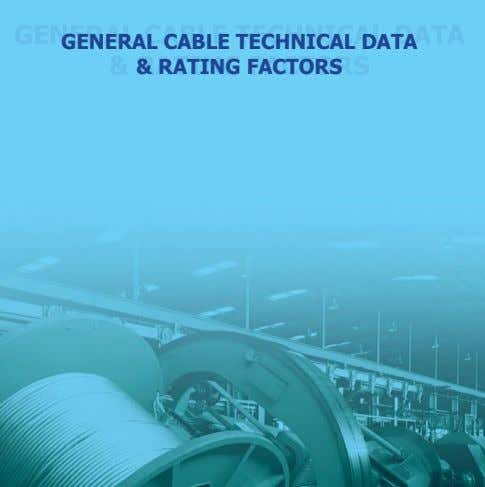 GENERAL CABLE TECHNICAL DATA & RATING FACTORS