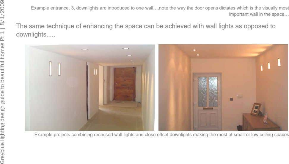 Example entrance, 3, downlights are introduced to one wall….note the way the door opens dictates