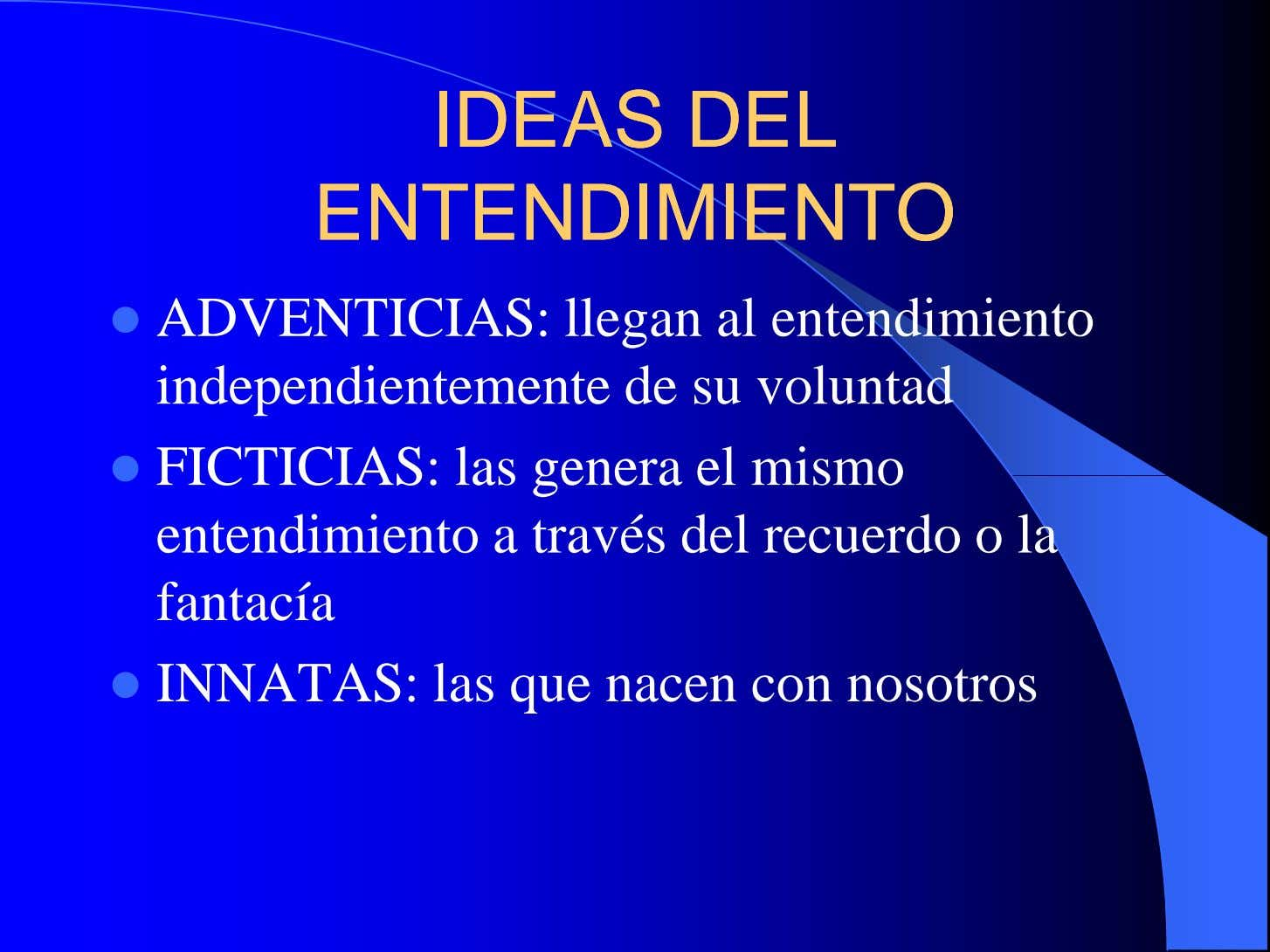 IDEASIDEAS DELDEL ENTENDIMIENTOENTENDIMIENTO ADVENTICIAS: llegan al entendimiento independientemente de su voluntad