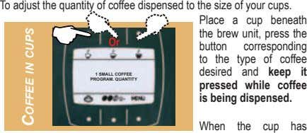 To adjust the quantity of coffee dispensed to the size of your cups. Place a