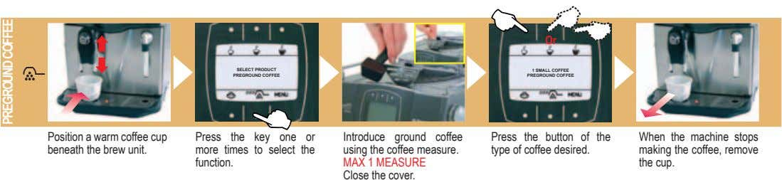 Or SELECT PRODUCT PREGROUND COFFEE 1 SMALL COFFEE PREGROUND COFFEE Position a warm coffee cup