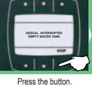 DESCAL. INTERRUPTED EMPTY WATER TANK Press the button.