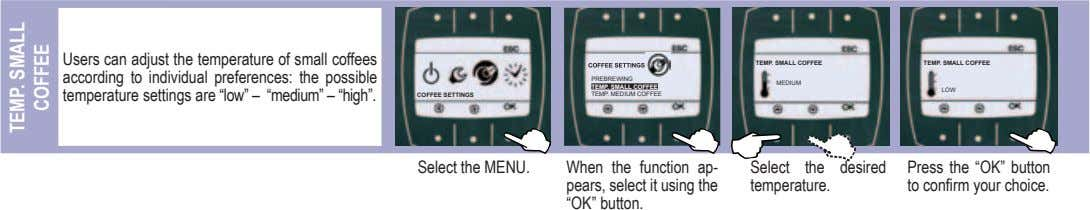 Users can adjust the temperature of small coffees according to individual preferences: the possible temperature