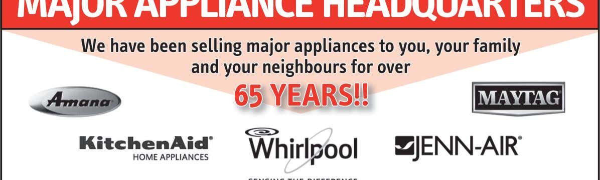 We have been selling major appliances to you, your family and your neighbours for over