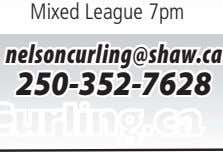 Mixed League 7pm nelsoncurling@shaw.ca 250-352-7628