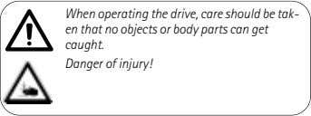 When operating the drive, care should be tak- en that no objects or body parts