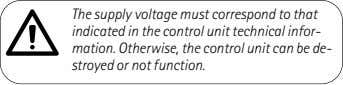 The supply voltage must correspond to that indicated in the control unit technical infor- mation.