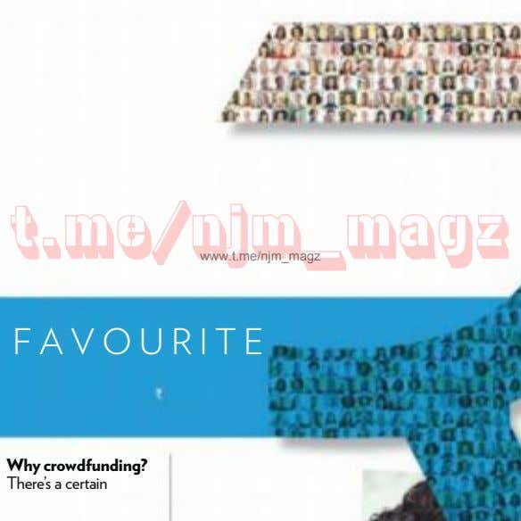 www.t.me/njm_magz FAVOURITE Why crowdfunding? There's a certain