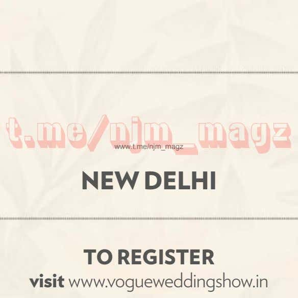 www.t.me/njm_magz NEW DELHI TO REGISTER visit www.vogueweddingshow.in