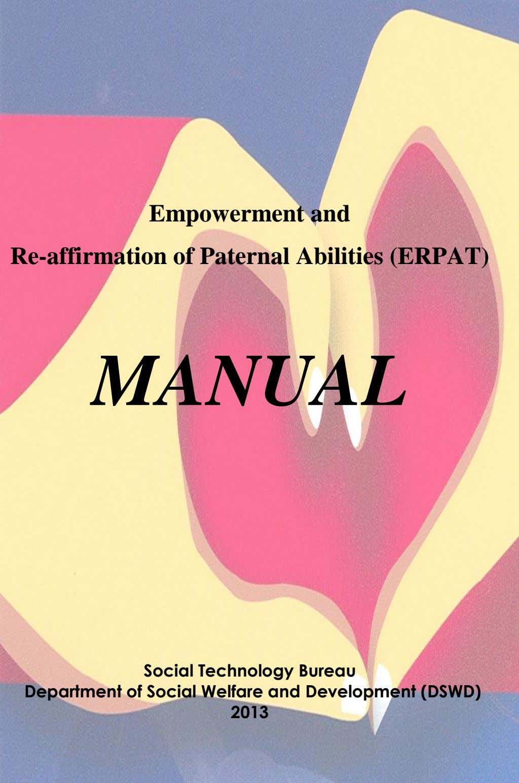 Empowerment and Re-affirmation of Paternal Abilities (ERPAT) MANUAL Social Technology Bureau Department of Social