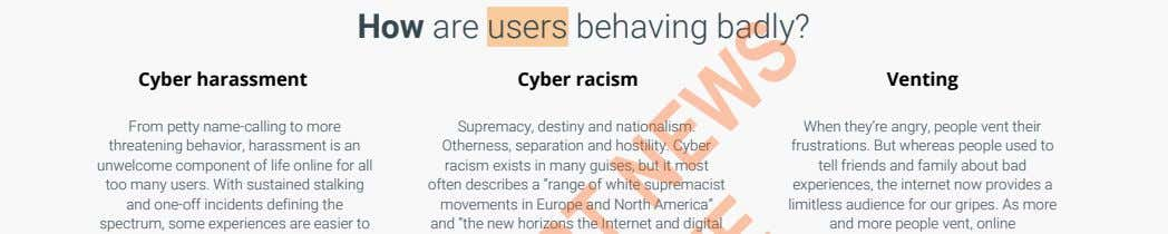 How are users behaving badly? Cyber harassment Cyber racism Venting From petty name-calling to more