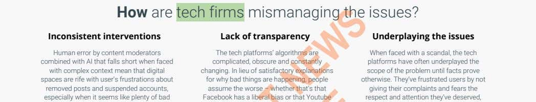 How are tech firms mismanaging the issues? Inconsistent interventions Lack of transparency Underplaying the issues