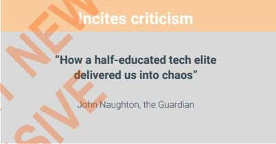 "Incites criticism ""How a half-educated tech elite delivered us into chaos"" John Naughton, the Guardian"