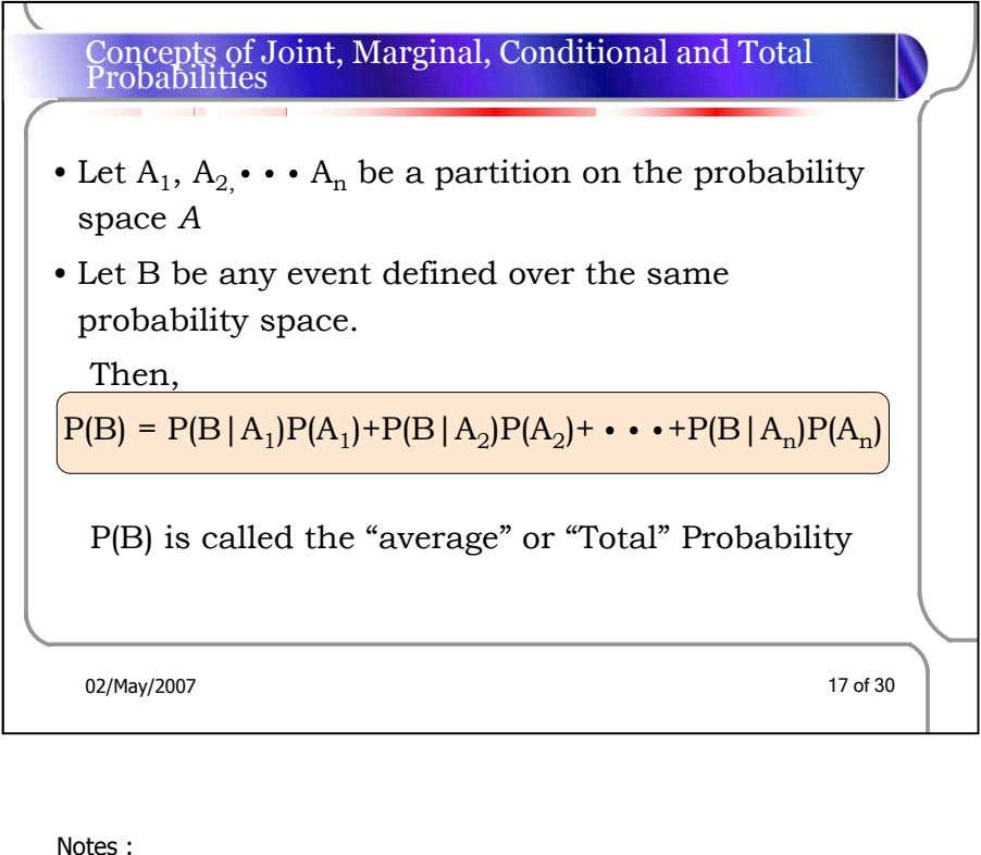 Concepts of Joint, Marginal, Conditional and Total Probabilities • Let A 1 , A 2,