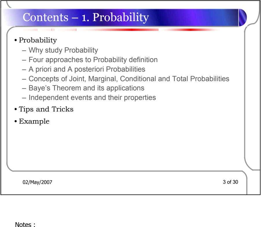 Contents – 1. Probability • Probability – Why study Probability – Four approaches to Probability