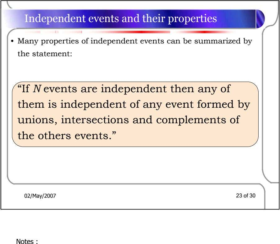 Independent events and their properties • Many properties of independent events can be summarized by