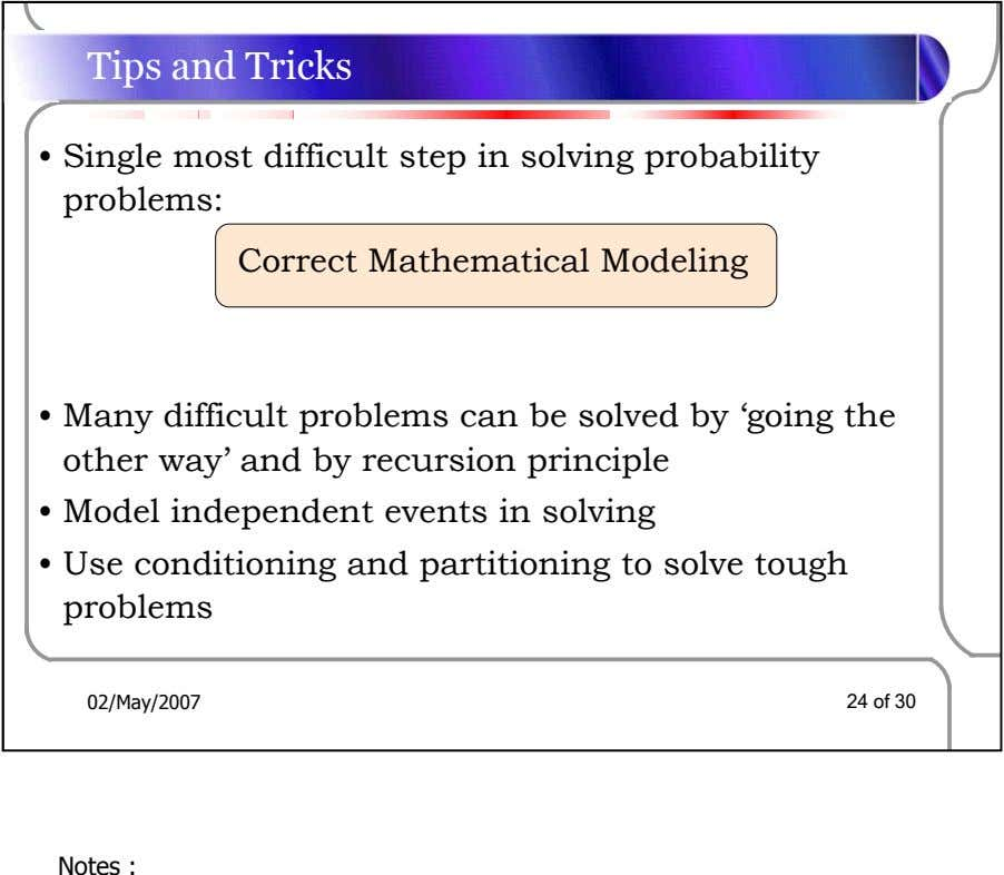 Tips and Tricks • Single most difficult step in solving probability problems: Correct Mathematical Modeling