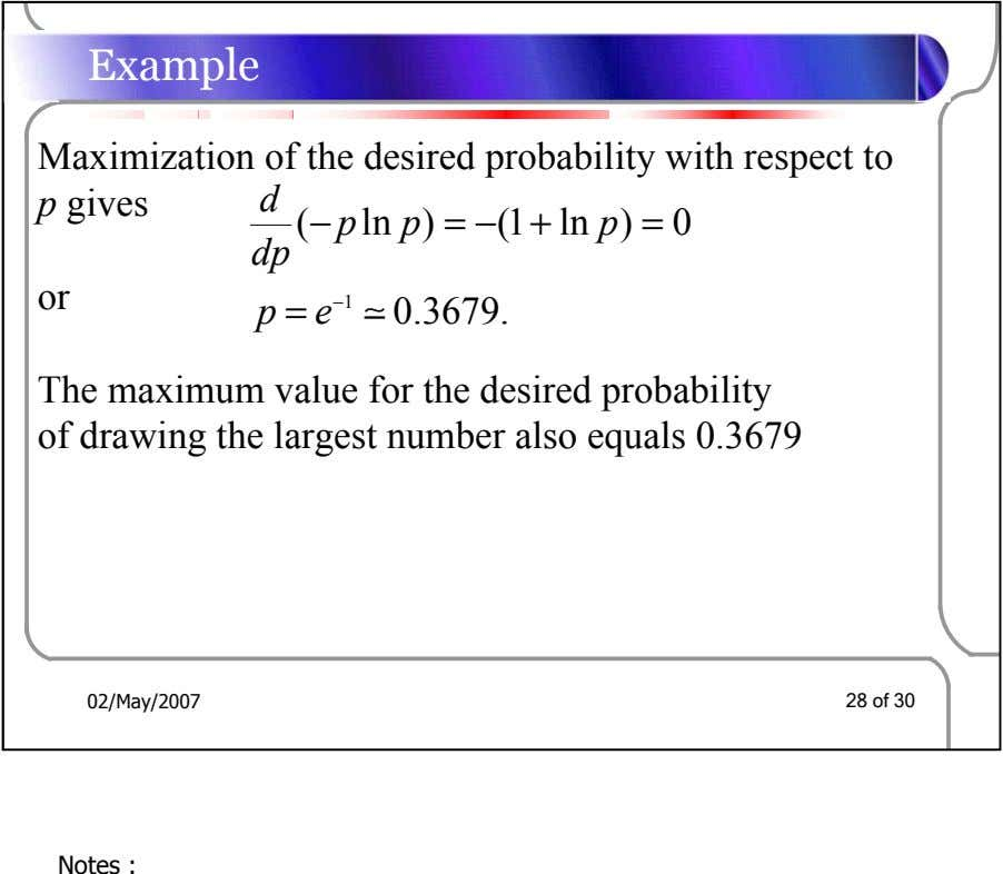 Example Maximization of the desired probability with respect to p gives d (− p ln