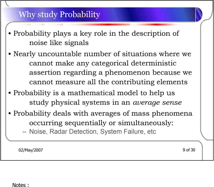 Why study Probability • Probability plays a key role in the description of noise like