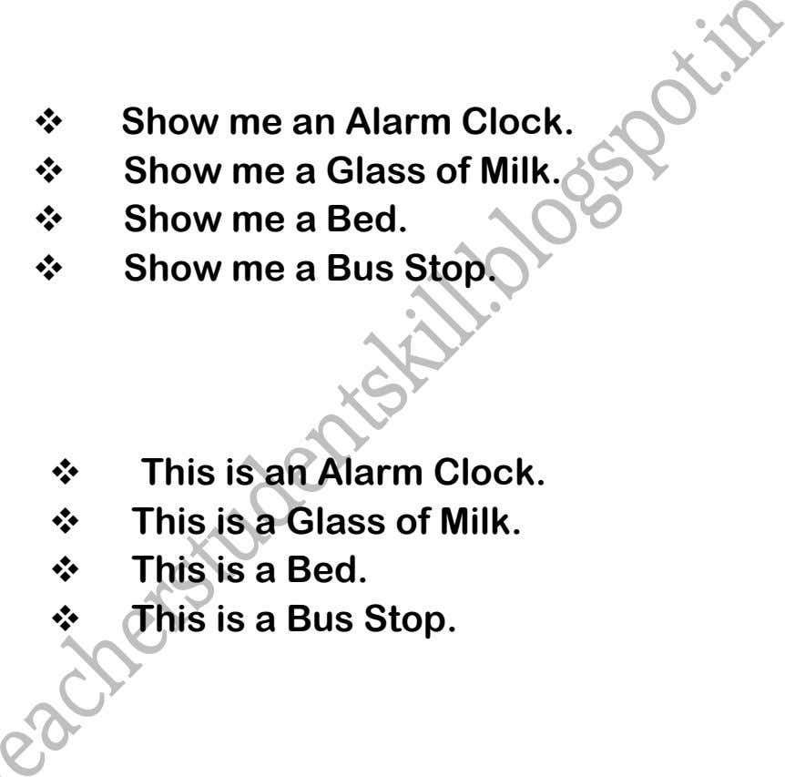  Show me an Alarm Clock.  Show me a Glass of Milk.  Show