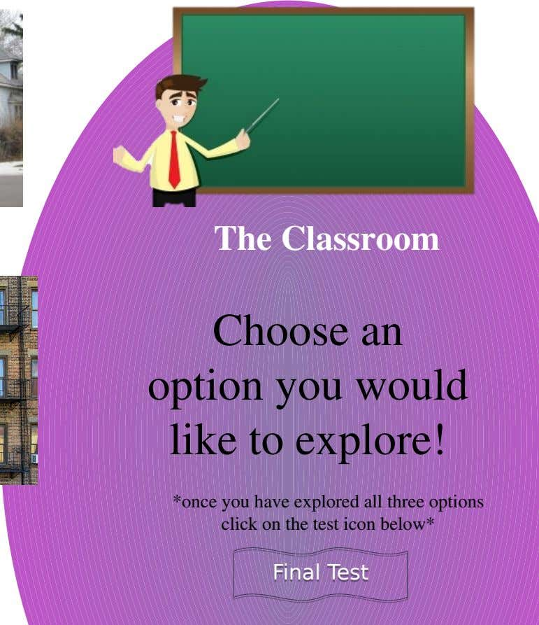 The Classroom Choose an option you would like to explore! *once you have explored all three