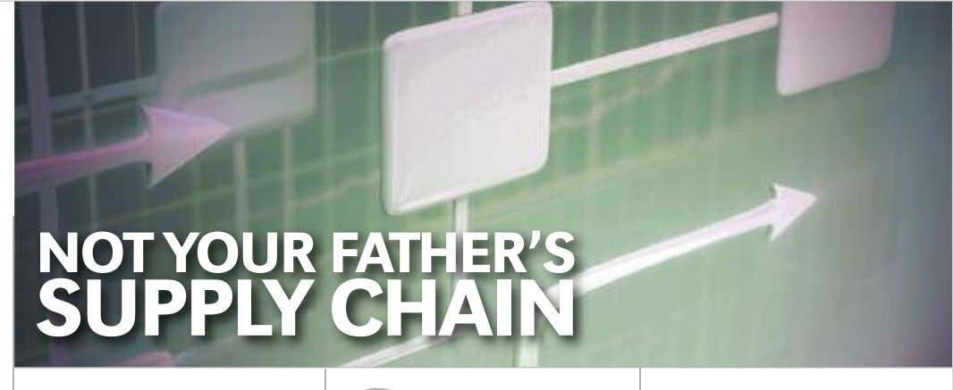 NOT YOUR FATHER'S SUPPLY CHAIN