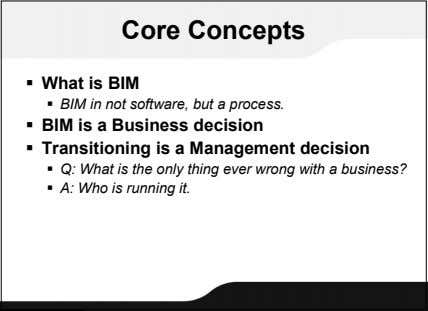 Core Concepts  What is BIM  BIM in not software, but a process. 