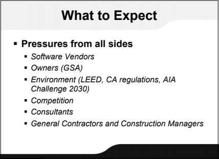 What to Expect  Pressures from all sides  Software Vendors  Owners (GSA) 