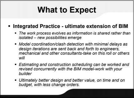 What to Expect  Integrated Practice - ultimate extension of BIM  The work process