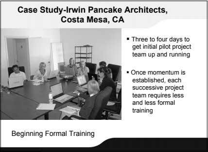 Case Study-Irwin Pancake Architects, Costa Mesa, CA  Three to four days to get initial