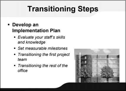 Transitioning Steps  Develop an Implementation Plan  Evaluate your staff's skills and knowledge 