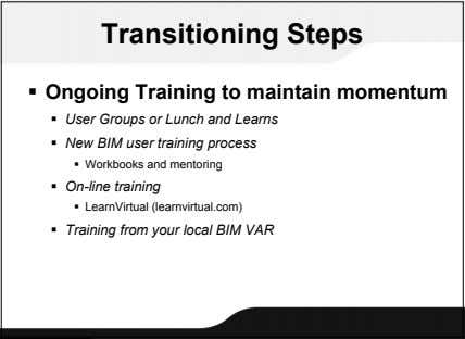 Transitioning Steps  Ongoing Training to maintain momentum  User Groups or Lunch and Learns