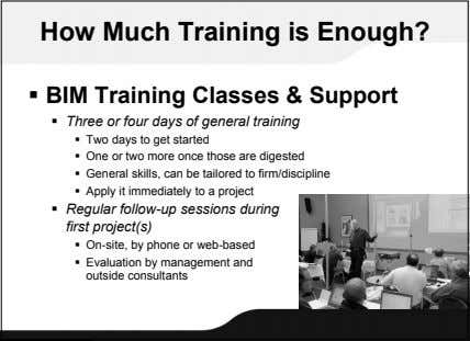 How Much Training is Enough?  BIM Training Classes & Support  Three or four