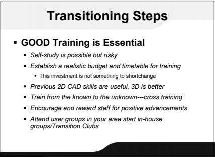 Transitioning Steps  GOOD Training is Essential  Self-study is possible but risky  Establish
