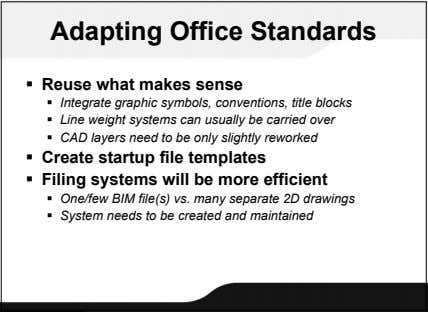 Adapting Office Standards  Reuse what makes sense  Integrate graphic symbols, conventions, title blocks