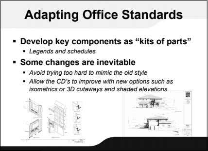 "Adapting Office Standards  Develop key components as ""kits of parts""  Legends and schedules"