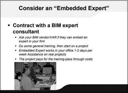 "Consider an ""Embedded Expert""  Contract with a BIM expert consultant  Ask your BIM"