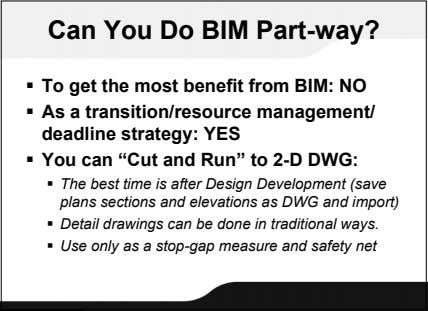 Can You Do BIM Part-way?  To get the most benefit from BIM: NO 